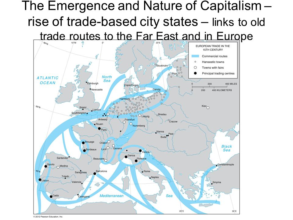 The Emergence and Nature of Capitalism – rise of trade-based city states – links to old trade routes to the Far East and in Europe
