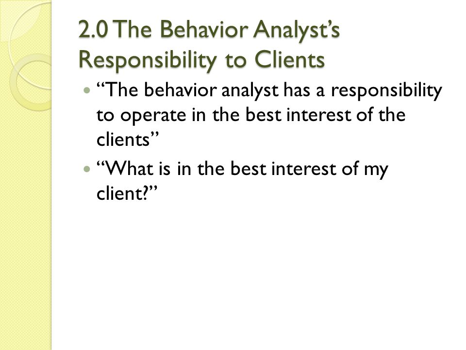 2.0 The Behavior Analyst's Responsibility to Clients