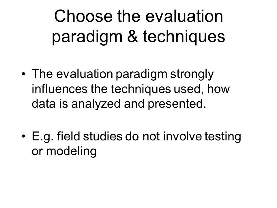 Choose the evaluation paradigm & techniques