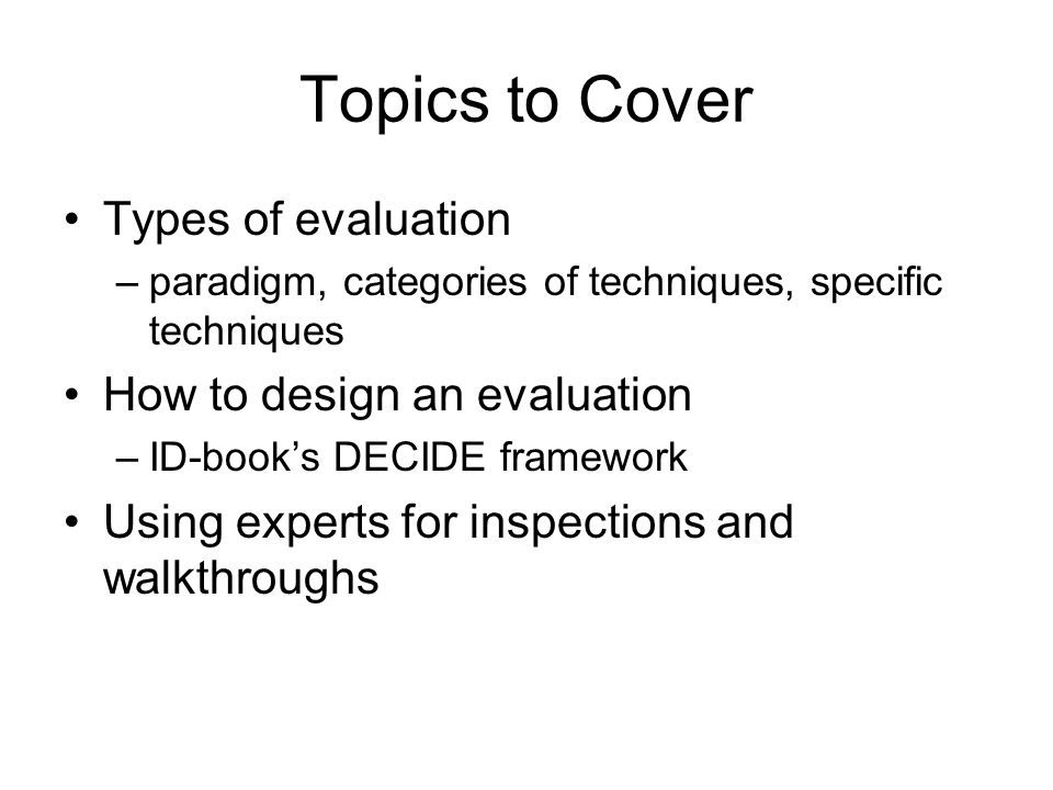 Topics to Cover Types of evaluation How to design an evaluation