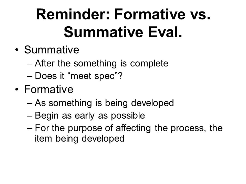 Reminder: Formative vs. Summative Eval.