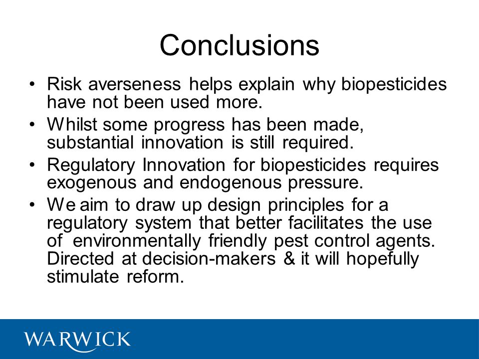Conclusions Risk averseness helps explain why biopesticides have not been used more.