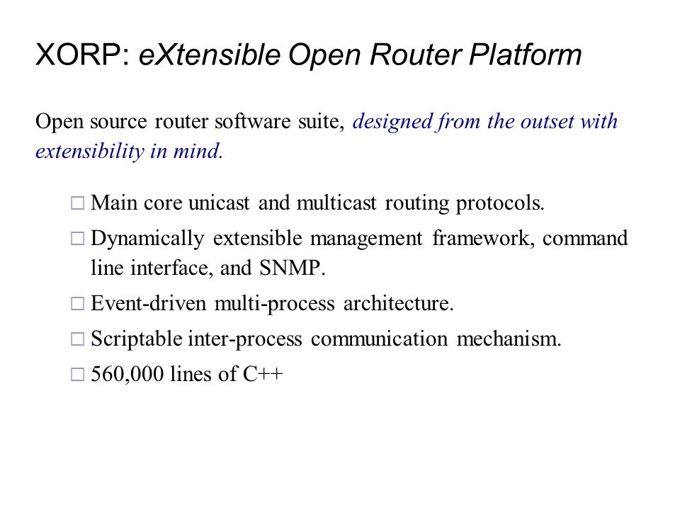 XORP: eXtensible Open Router Platform