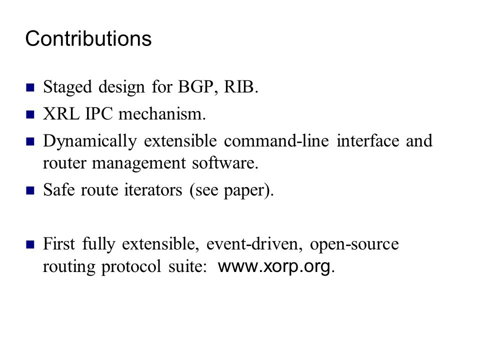 Contributions Staged design for BGP, RIB. XRL IPC mechanism.