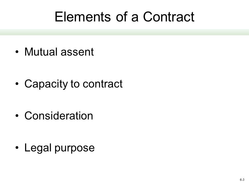 Elements of a Contract Mutual assent Capacity to contract
