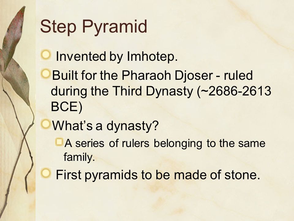 Step Pyramid Invented by Imhotep.