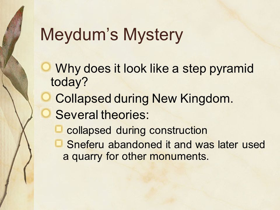 Meydum's Mystery Why does it look like a step pyramid today
