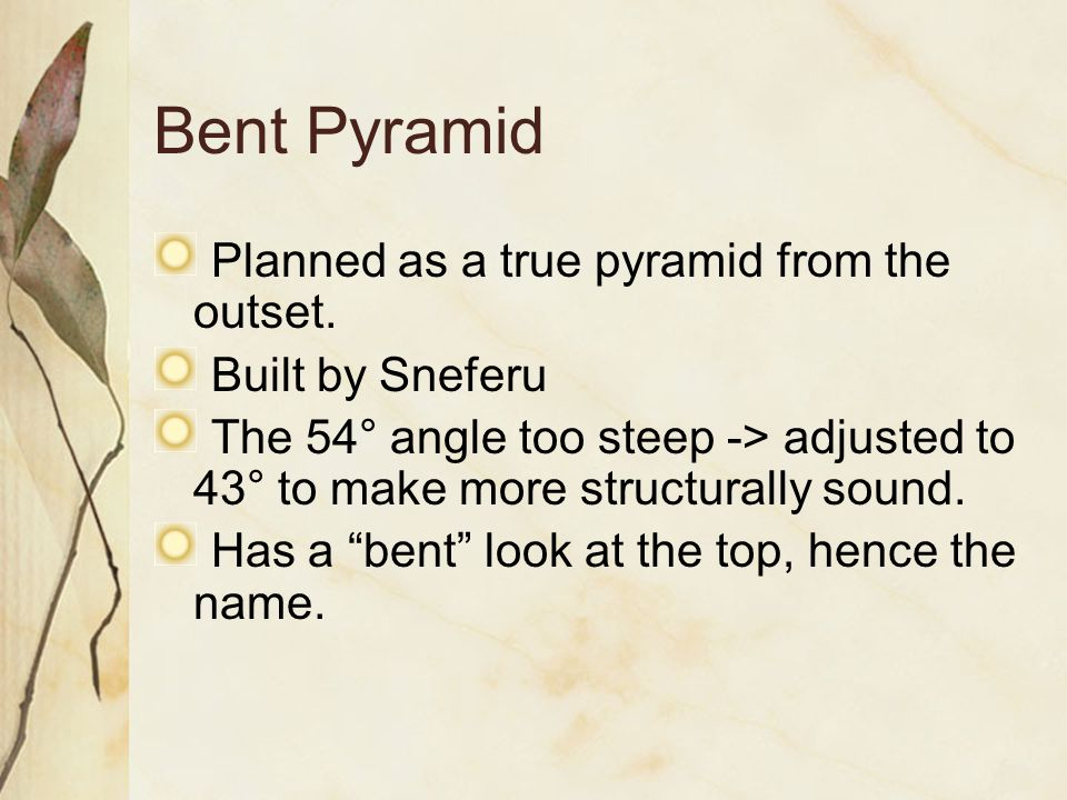 Bent Pyramid Planned as a true pyramid from the outset.