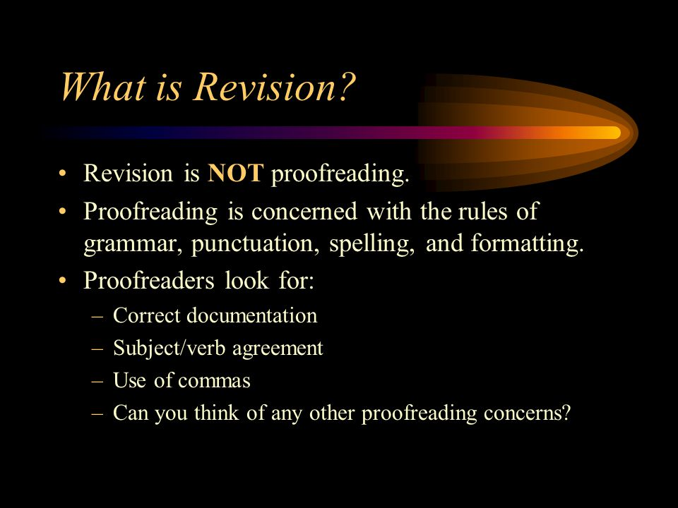 What is Revision Revision is NOT proofreading.