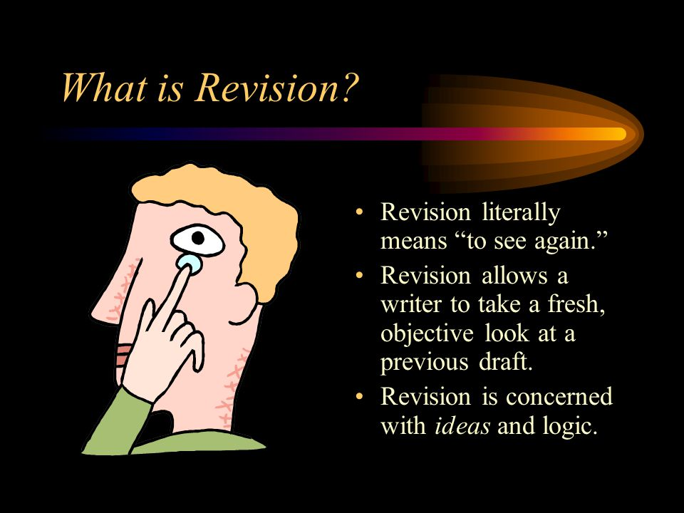 What is Revision Revision literally means to see again.