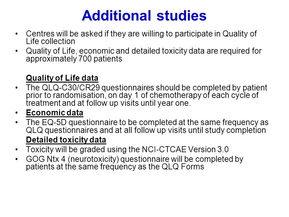 Additional studies Centres will be asked if they are willing to participate in Quality of Life collection.