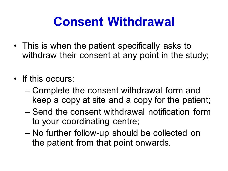 Consent Withdrawal This is when the patient specifically asks to withdraw their consent at any point in the study;