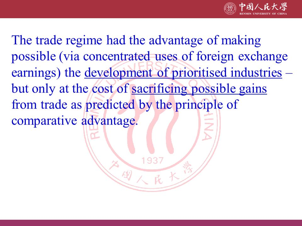 The trade regime had the advantage of making possible (via concentrated uses of foreign exchange earnings) the development of prioritised industries – but only at the cost of sacrificing possible gains from trade as predicted by the principle of comparative advantage.