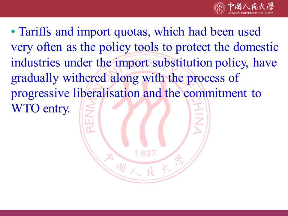 Tariffs and import quotas, which had been used very often as the policy tools to protect the domestic industries under the import substitution policy, have gradually withered along with the process of progressive liberalisation and the commitment to WTO entry.