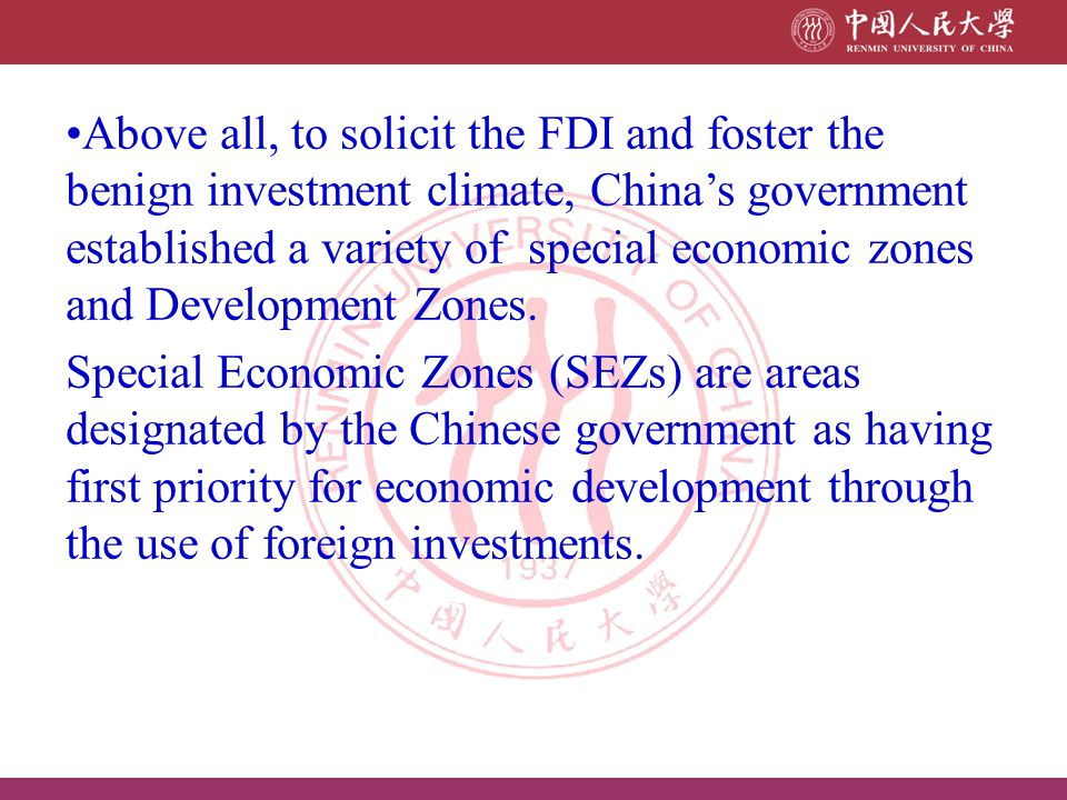 Above all, to solicit the FDI and foster the benign investment climate, China's government established a variety of special economic zones and Development Zones.
