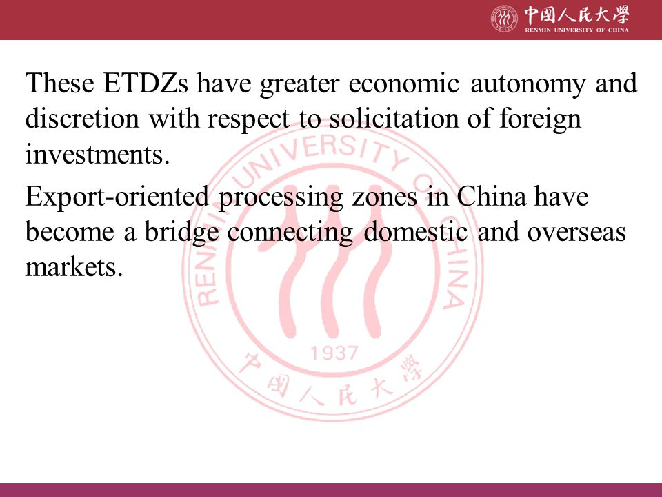These ETDZs have greater economic autonomy and discretion with respect to solicitation of foreign investments.