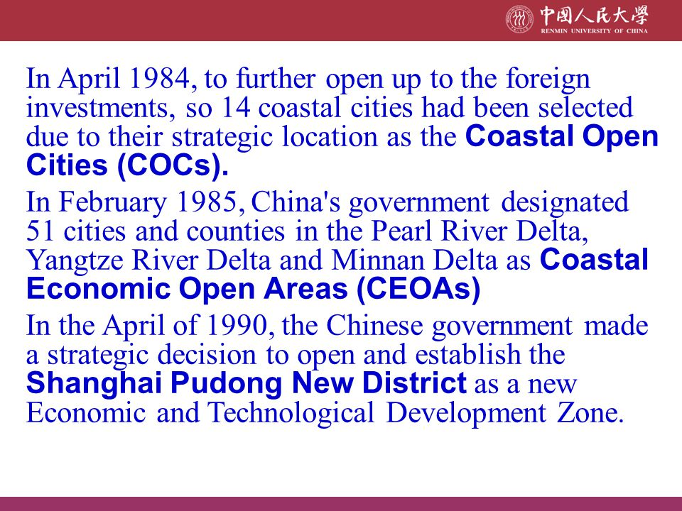 In April 1984, to further open up to the foreign investments, so 14 coastal cities had been selected due to their strategic location as the Coastal Open Cities (COCs).