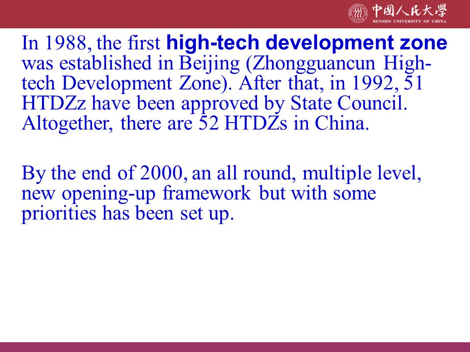 In 1988, the first high-tech development zone was established in Beijing (Zhongguancun High-tech Development Zone). After that, in 1992, 51 HTDZz have been approved by State Council. Altogether, there are 52 HTDZs in China.