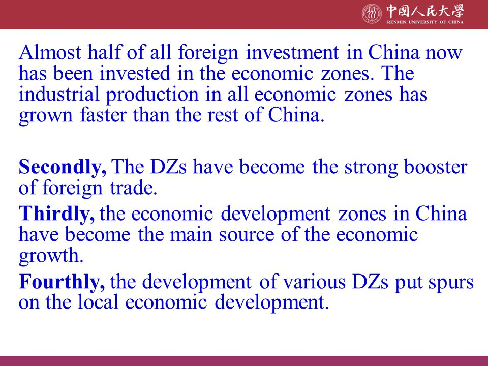Almost half of all foreign investment in China now has been invested in the economic zones. The industrial production in all economic zones has grown faster than the rest of China.