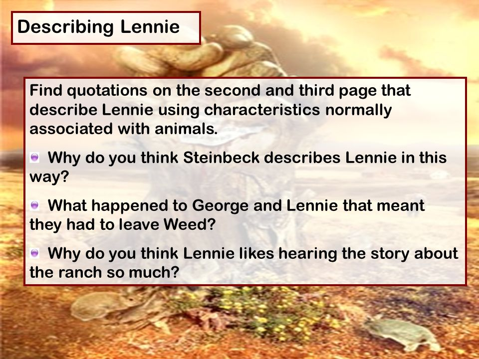 Describing Lennie Find quotations on the second and third page that describe Lennie using characteristics normally associated with animals.