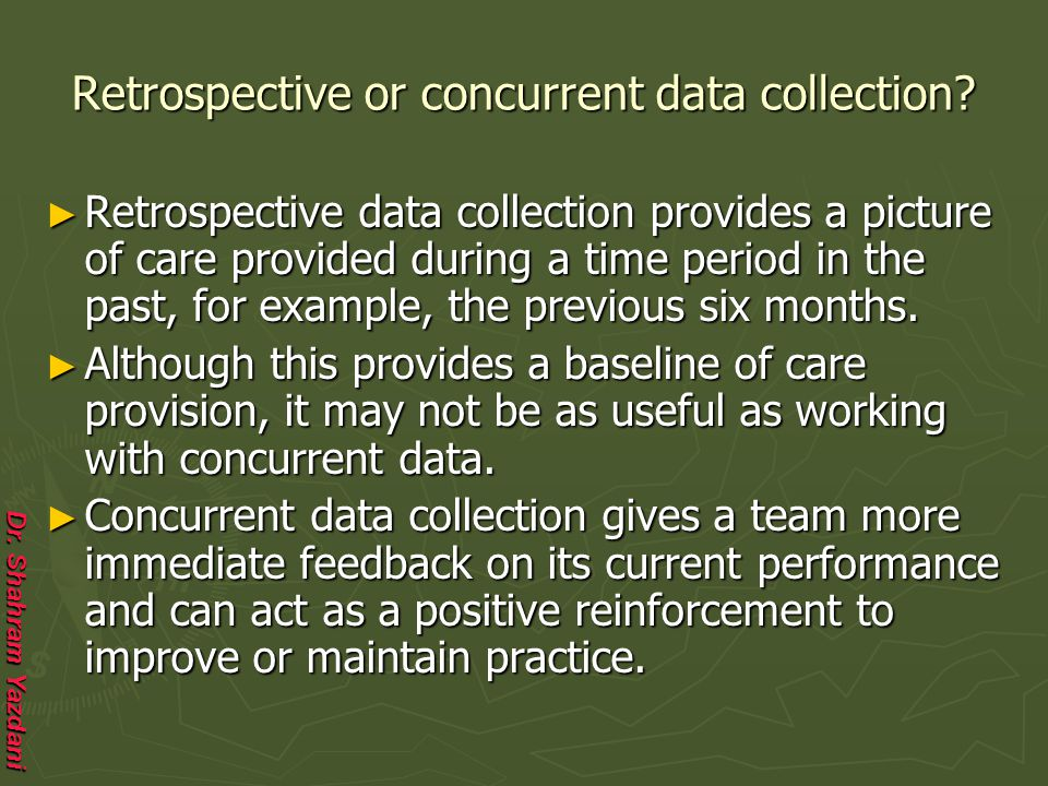 Retrospective or concurrent data collection