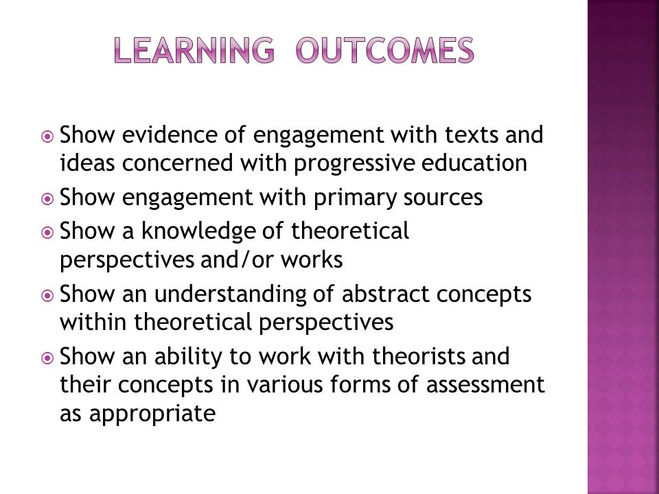 Learning outcomes Show evidence of engagement with texts and ideas concerned with progressive education.