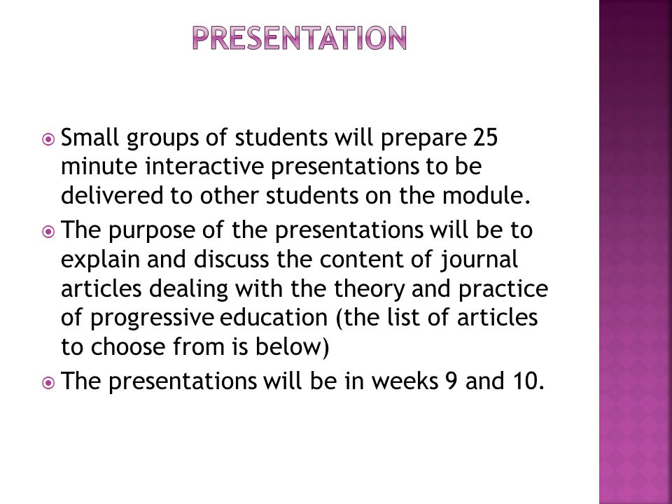 PRESENTATION Small groups of students will prepare 25 minute interactive presentations to be delivered to other students on the module.
