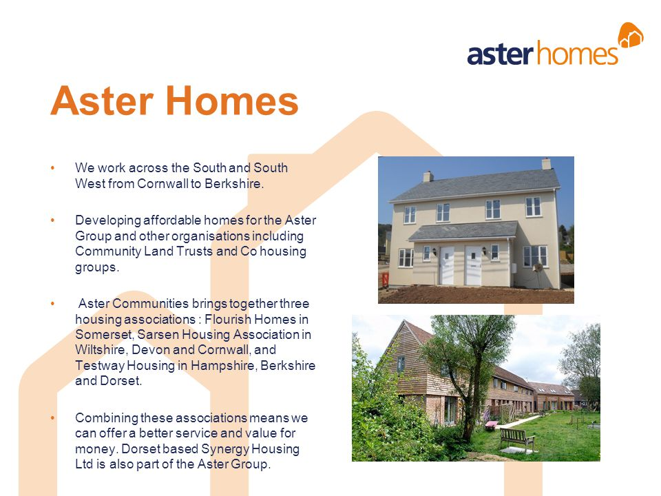 Aster Homes We work across the South and South West from Cornwall to Berkshire.