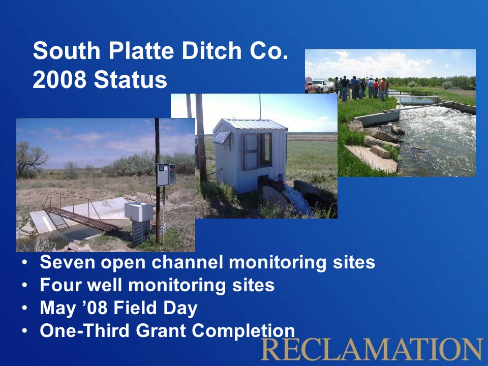 South Platte Ditch Co. 2008 Status Seven open channel monitoring sites