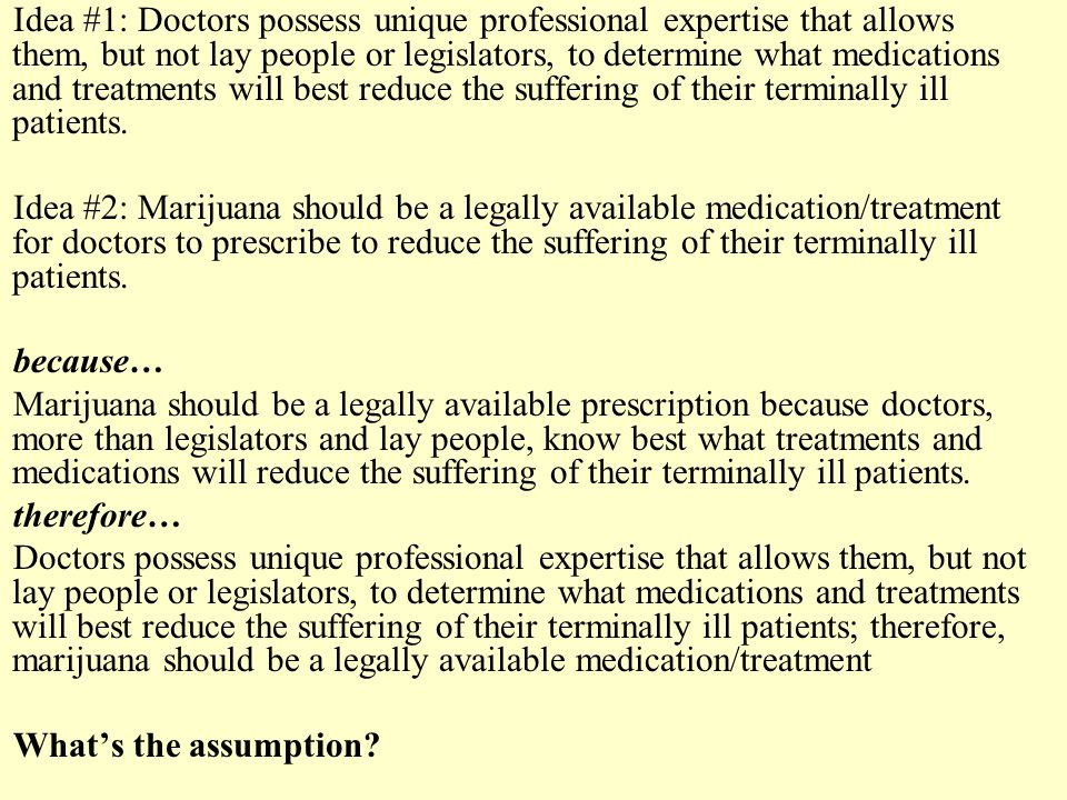 Idea #1: Doctors possess unique professional expertise that allows them, but not lay people or legislators, to determine what medications and treatments will best reduce the suffering of their terminally ill patients.