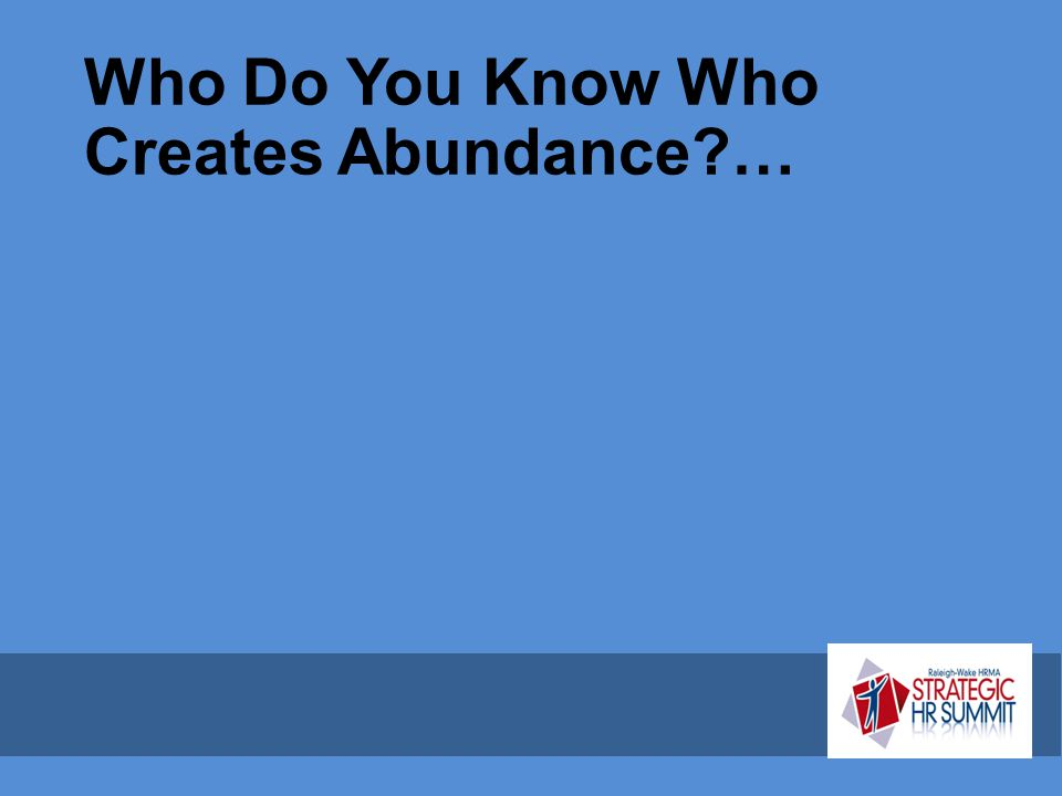 Who Do You Know Who Creates Abundance …