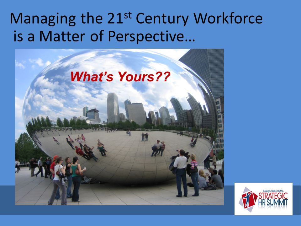 Managing the 21st Century Workforce is a Matter of Perspective…
