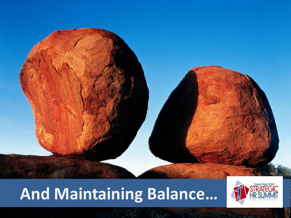 And Maintaining Balance…