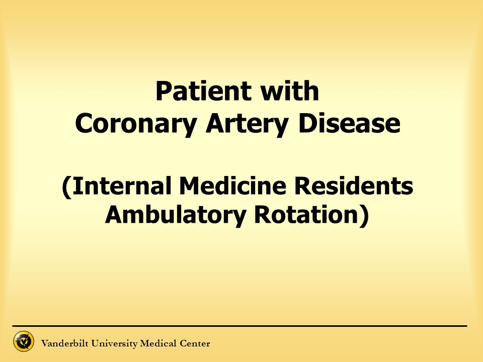 Patient with Coronary Artery Disease (Internal Medicine Residents Ambulatory Rotation)