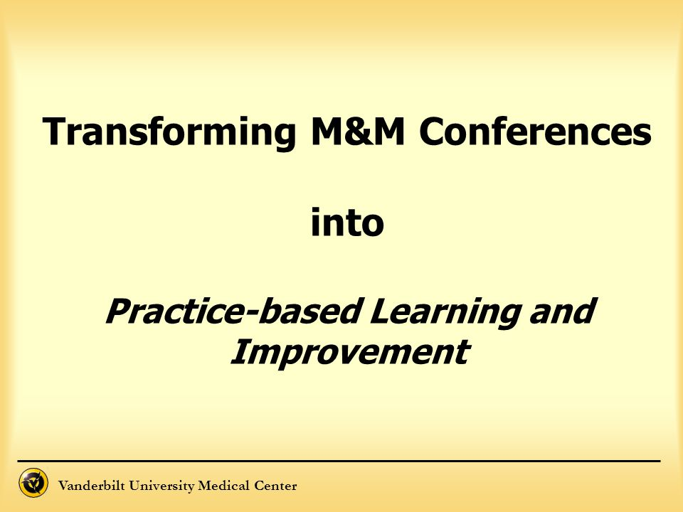 Transforming M&M Conferences into Practice-based Learning and Improvement