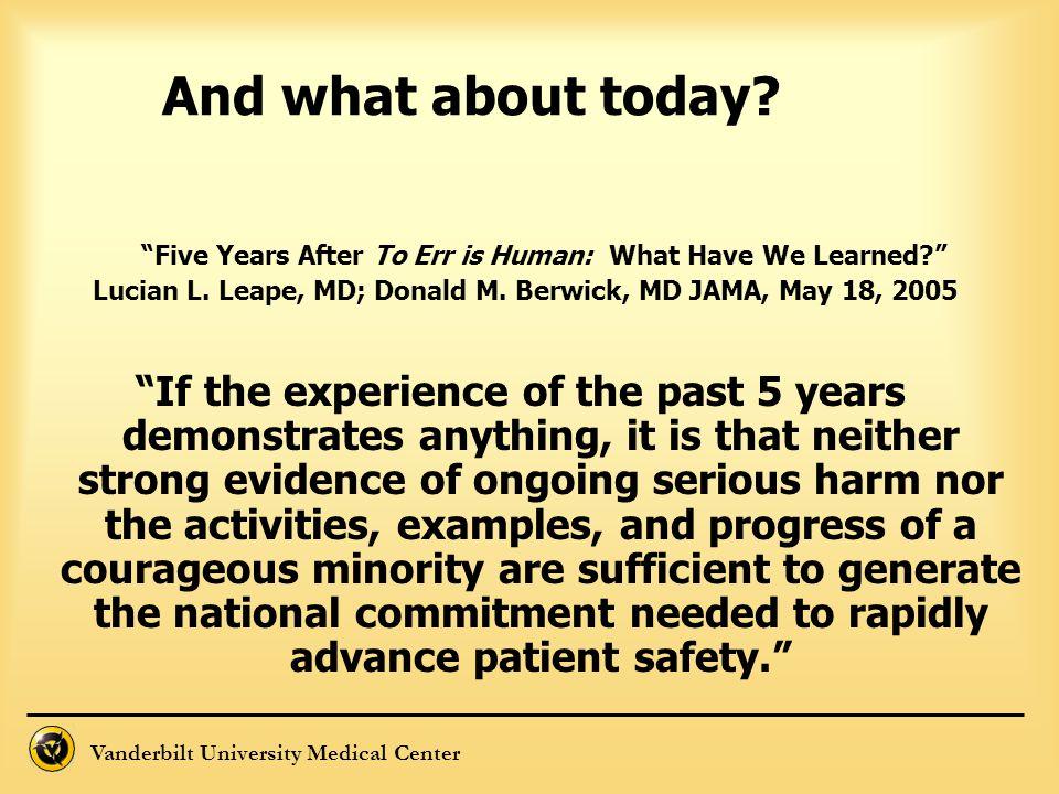And what about today Five Years After To Err is Human: What Have We Learned Lucian L. Leape, MD; Donald M. Berwick, MD JAMA, May 18, 2005.