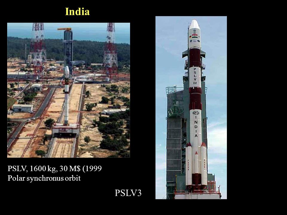 India PSLV, 1600 kg, 30 M$ (1999 Polar synchronus orbit PSLV3