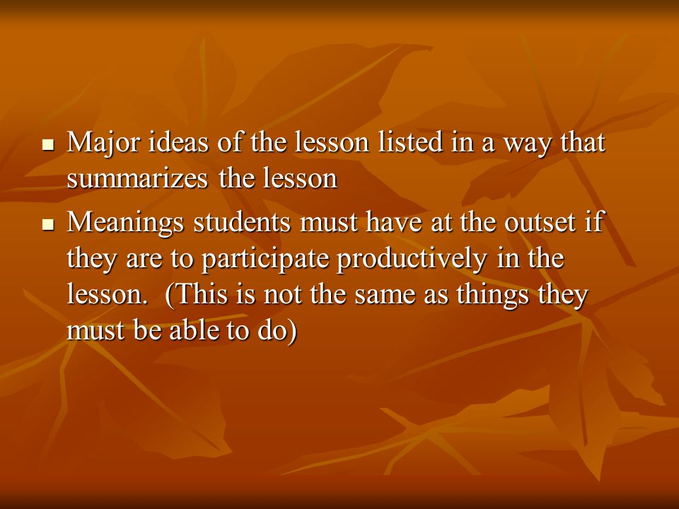 Major ideas of the lesson listed in a way that summarizes the lesson