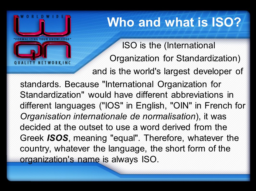 Who and what is ISO ISO is the (International