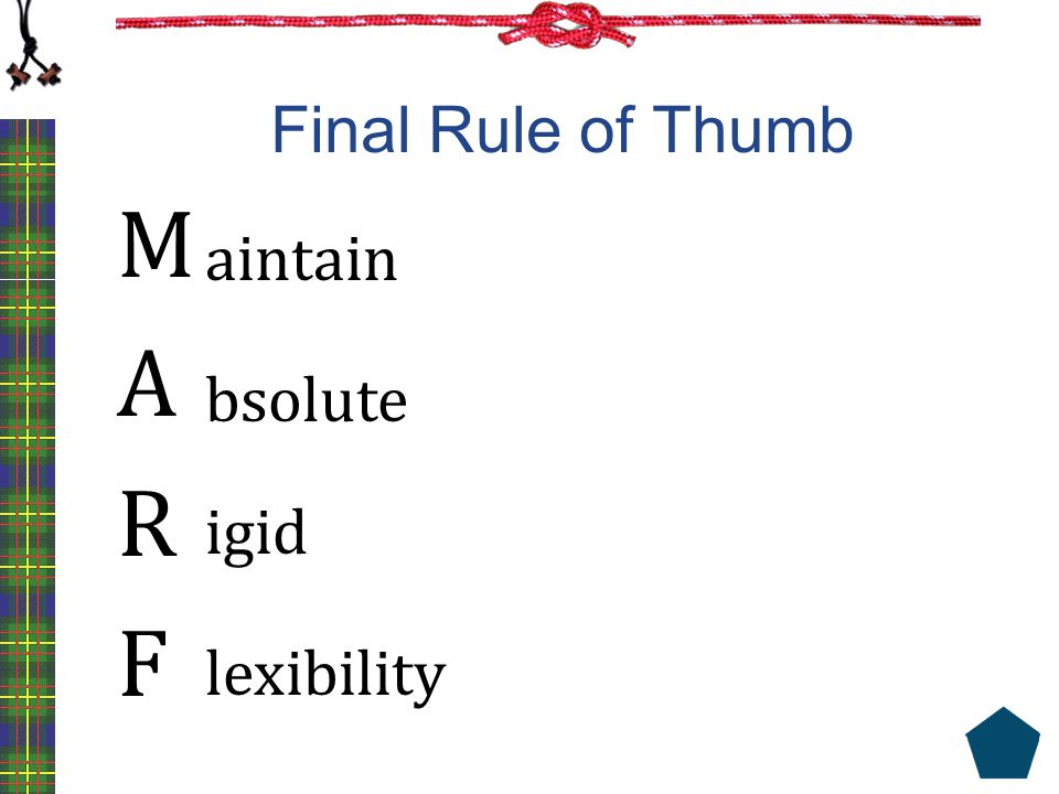 Final Rule of Thumb M A R F aintain bsolute igid lexibility