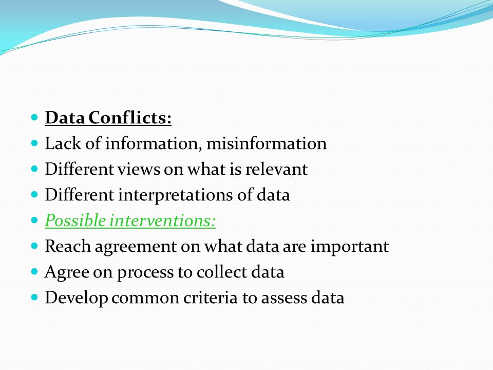 Data Conflicts: Lack of information, misinformation. Different views on what is relevant. Different interpretations of data.