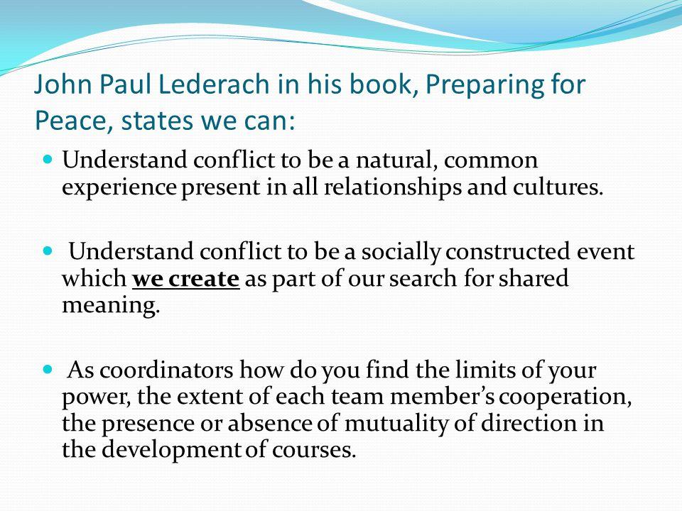 John Paul Lederach in his book, Preparing for Peace, states we can:
