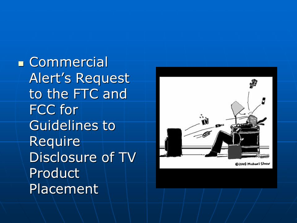 Commercial Alert's Request to the FTC and FCC for Guidelines to Require Disclosure of TV Product Placement