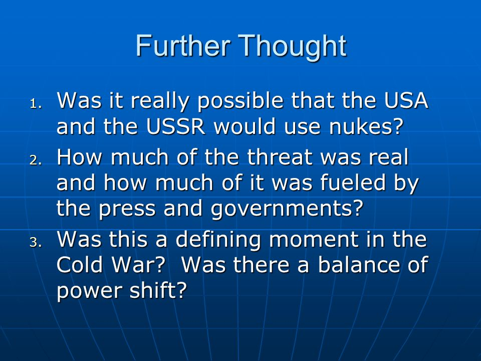 Further Thought Was it really possible that the USA and the USSR would use nukes
