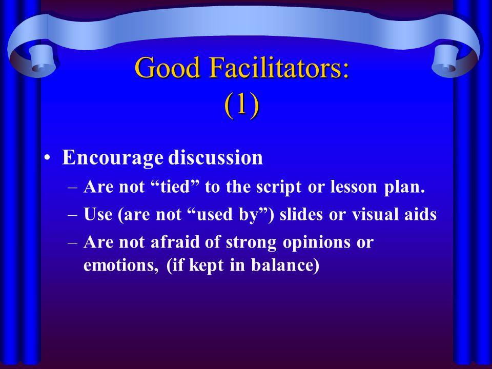 Good Facilitators: (1) Encourage discussion