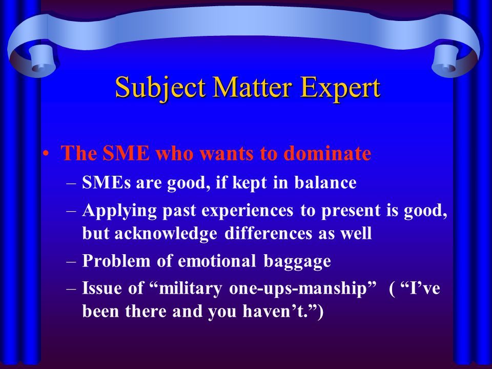 Subject Matter Expert The SME who wants to dominate