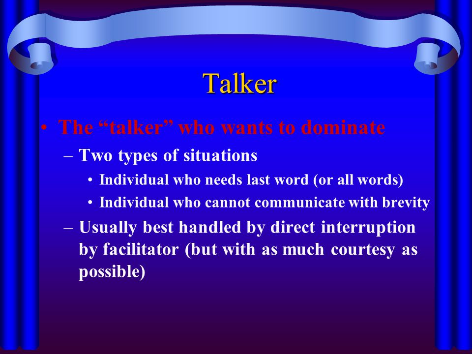 Talker The talker who wants to dominate Two types of situations