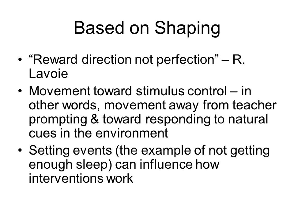 Based on Shaping Reward direction not perfection – R. Lavoie