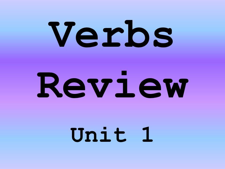 Verbs Review Unit 1