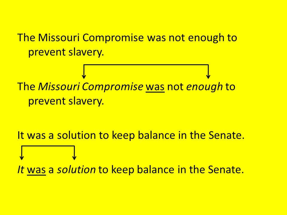 The Missouri Compromise was not enough to prevent slavery
